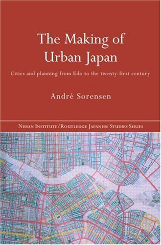 Download The Making of Urban Japan: Cities and Planning from Edo to the Twenty First Century (Nissan Institute Routledge Japanese Studies Series) Pdf