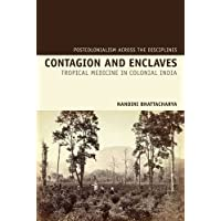 Contagion and Enclaves: Tropical Medicine in Colonial India (Postcolonialism Across the Disciplines)