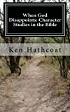 When God Disappoints: Character Studies in the Bible, Ken Hathcoat, 1482709937