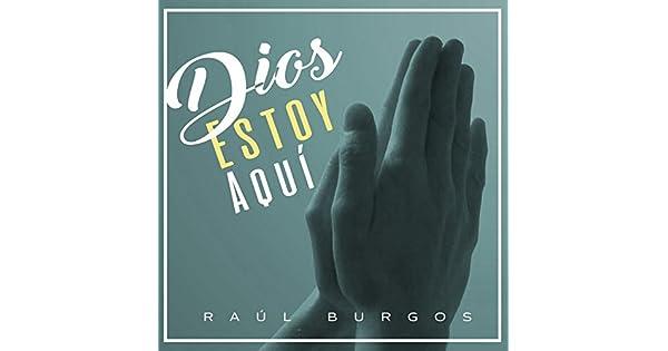 Amazon.com: Dios Estoy Aquí: Raúl Burgos: MP3 Downloads