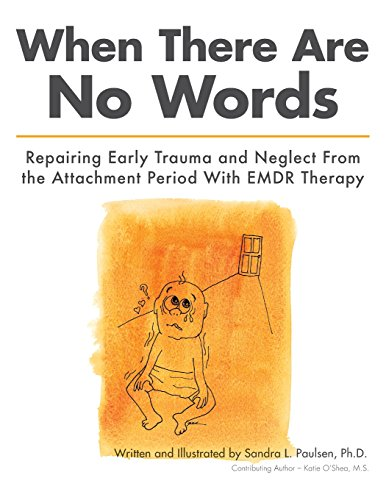 - When There Are No Words: Repairing Early Trauma and Neglect From the Attachment Period With EMDR Therapy
