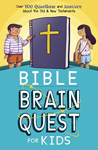 Bible Brain Quest® for Kids: Over 500 Questions and Answers About the Old & New Testaments