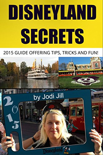 Disneyland Secrets: 2015 Guide Offering Tips, Tricks and Fun (Tickets For Disneyland)