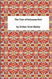 The Tale of Solomon Owl, Arthur Scott Arthur Scott Bailey, 1495392082