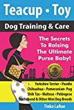 Teacup • Toy Dog Training & Care: The Secrets To Raising The Ultimate Purse Baby!