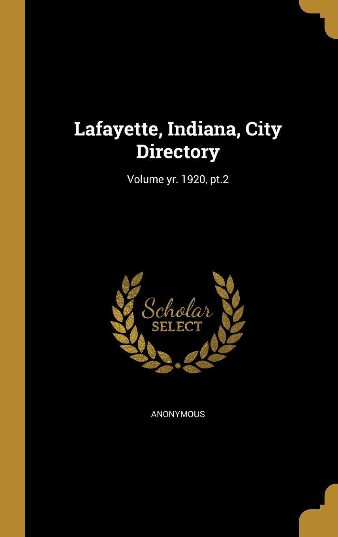Read Online Lafayette, Indiana, City Directory; Volume Yr. 1920, PT.2 pdf epub