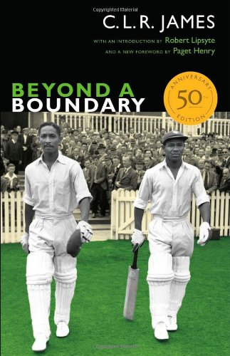 Beyond a Boundary: 50th Anniversary Edition (The C. L. R. James Archives)