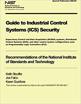 NIST Special Publication 800-82 Guide to Industrial Control Systems Security