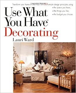 Use What You Have Decorating Transform Your Home In One Hour With 10 Simple Design Principles Lauri Ward 9780399525360 Amazon Books