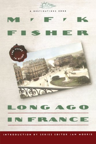 Long Ago In France: The Years In Dijon (DESTINATIONS) by M.F.K. Fisher
