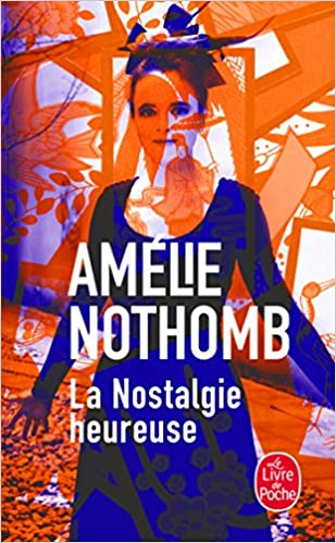 La Nostalgie Heureuse French Edition Amelie Nothomb