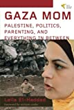 Gaza Mom: Palestine, Politics, Parenting, and E...