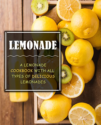 Lemonade: A Lemonade Cookbook with All Types of Delicious Lemonades by BookSumo Press