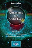 Astronomy for Older Eyes: A Guide for Aging Backyard Astronomers (The Patrick Moore Practical Astronomy Series)