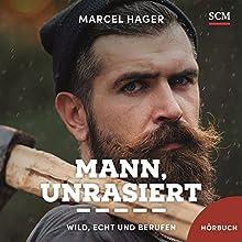 Mann, unrasiert: Wild, echt und berufen Hörbuch von Marcel Hager Gesprochen von: Jörg Pasquay