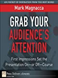 img - for Grab Your Audience's Attention: First Impressions Set the Presentation On or Off--Course (FT Press Delivers Elements) book / textbook / text book