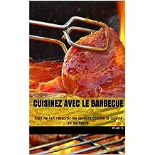 Cuisinez avec le barbecue: Rien ne fait ressortir les saveurs comme la cuisine au barbecue. (French Edition)