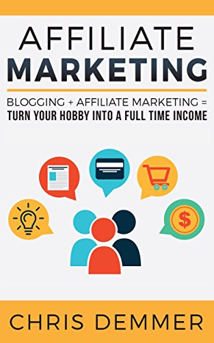 Affiliate Marketing: Blogging + Affiliate Marketing = Turn Your Hobby Into A Full Time Income (Blogging, Make Money Blogging, Affiliate Marketing, Blogging For Profit, Blogging For Beginners Book 2) (Best Affiliate Marketing Blogs)