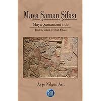 Maya Şaman Şifası: Maya Şamanizmi'nde Beden, Zihin ve Ruh Şifası