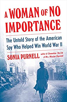 A Woman of No Importance: The Untold Story of the American Spy Who Helped Win World War II by [Purnell, Sonia]