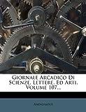 Giornale Arcadico Di Scienze, Lettere, Ed Arti, Volume 107..., Anonymous, 1275025358