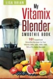Vitamix Blender Smoothie Book: 101 Superfood Smoothie Recipes for your Vitamix 5200, 5300, 6300, 7500, 750 or Pro Series Blender: Volume 1 (Vitamix Pro Series Blender Cookbooks)