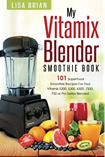 The vitamix cookbook over 200 delicious whole food recipes to make vitamix blender smoothie book 101 superfood smoothie recipes for your vitamix 5200 5300 forumfinder Choice Image