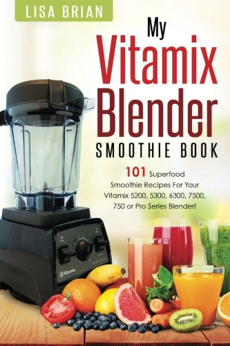 Vitamix Blender Smoothie Book: 101 Superfood Smoothie Recipes for your Vitamix 5200, 5300, 6300, 7500, 750 or Pro Series Blender (Vitamix Pro Series Blender Cookbooks) (Volume 1) 51ad 2BWbyAgL