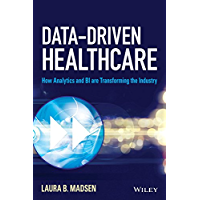 Data-Driven Healthcare: How Analytics and BI are Transforming the Industry (Wiley and SAS Business Series)