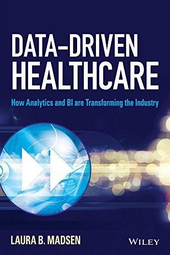Data-Driven Healthcare: How Analytics and BI are Transforming the Industry (Wiley and SAS Business Series) Pdf
