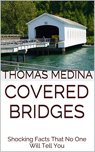 Covered Oregon Bridges (Covered Bridges: Shocking Facts That No One Will Tell You)