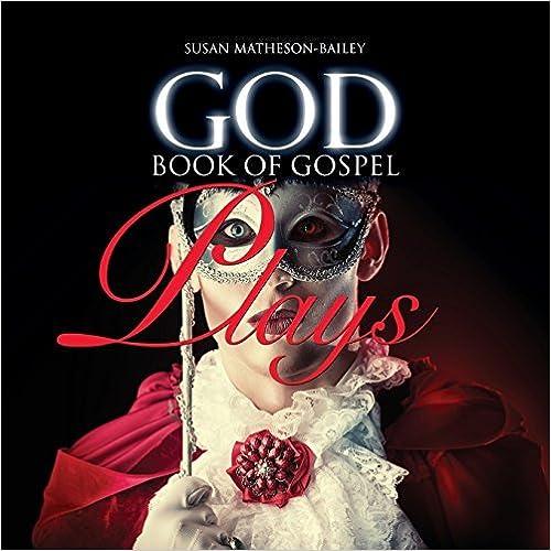 Book GOD BOOK OF GOSPEL PLAYS by SUSAN J. MATHESON-BAILEY (2015-07-28)