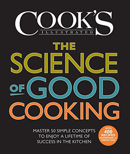 The Science of Good Cooking: Master 50 Simple Concepts to Enjoy a Lifetime of Success in the Kitchen (Cook's Illustrated - Lancaster Stores Outlets