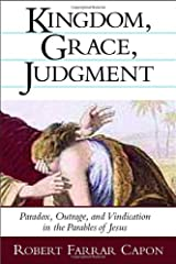 Kingdom, Grace, Judgment: Paradox, Outrage, and Vindication in the Parables of Jesus Paperback