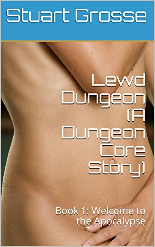 Lewd Dungeon (A Dungeon Core Story): Book 1: Welcome to the Apocalypse