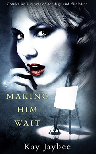Making Him Wait: Erotica on a canvas of bondage and discipline by Sinful Press