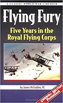 Flying Fury: Five Years in the Royal Flying Corps (Greenhill Military) by James Thomas Byford McCudden (30-Sep-2000)