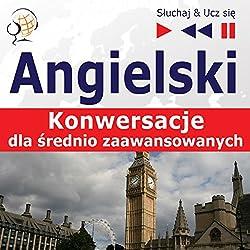 Angielski - Konwersacje: dla srednio zaawansowanych (Sluchaj & Ucz sie)