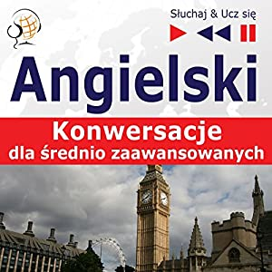 Angielski - Konwersacje: dla srednio zaawansowanych (Sluchaj & Ucz sie) Hörbuch