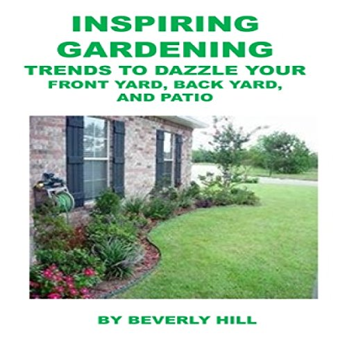 Cheap  Inspiring Gardening: Trends To Dazzle Your Front Yard, Back Yard, And Patio