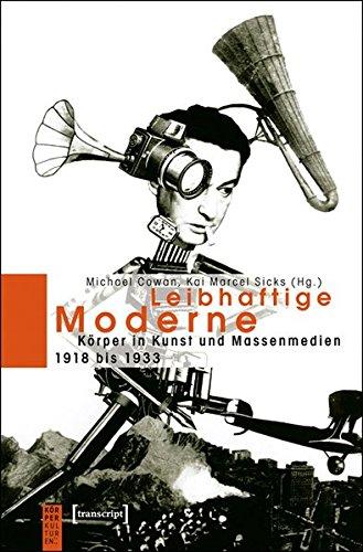 Leibhaftige Moderne: Körper in Kunst und Massenmedien 1918 bis 1933 (KörperKulturen)