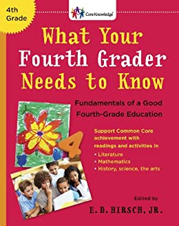 What Your Fourth Grader Needs to Know: Fundamentals of a Good Fourth-Grade Education (Core Knowledge Series) by [Hirsch Jr, E.D.]