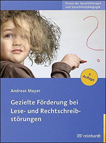 Gezielte Förderung bei Lese- und Rechtschreibstörungen (Praxis der Sprachtherapie und Sprachheilpädagogik)