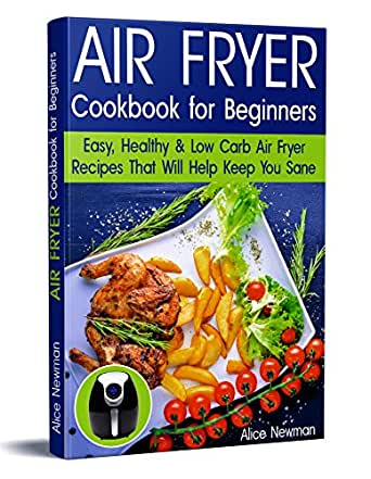 Air Fryer Cookbook for Beginners: Easy, Healthy & Low-Carb