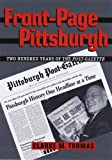 Front cover for the book Front-Page Pittsburgh: Two Hundred Years Of The Post-Gazette by Clarke M. Thomas