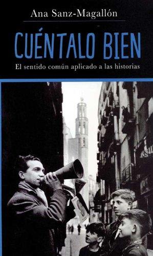 Descargar Libro Cuéntalo Bien: El Sentido Común Aplicado A Las Historias Ana Sanz-magallón