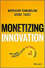 Monetizing Innovation: How Smart Companies Design the Product Around the Price Kindle Edition