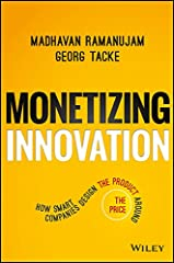 Surprising rules for successful monetization Innovation is the most important driver of growth. Today, more than ever, companies need to innovate to survive. But successful innovation—measured in dollars and cents—is a very hard target to hit...