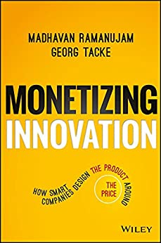 Monetizing Innovation: How Smart Companies Design the Product Around the Price by [Ramanujam, Madhavan, Tacke, Georg]