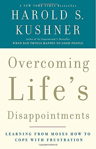 Overcoming Life's Disappointments: Learning from Moses How to Cope with Frustration